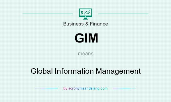 What does GIM mean? It stands for Global Information Management