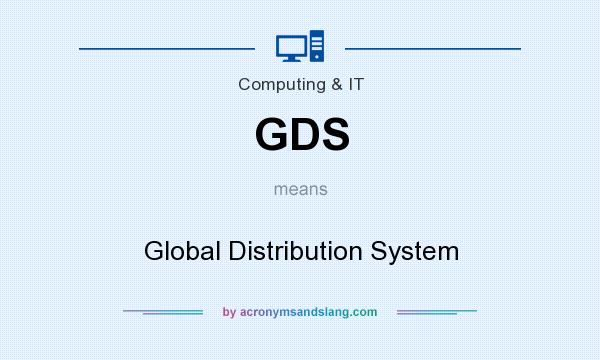 What does GDS mean? It stands for Global Distribution System