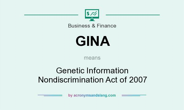 What does GINA mean? It stands for Genetic Information Nondiscrimination Act of 2007