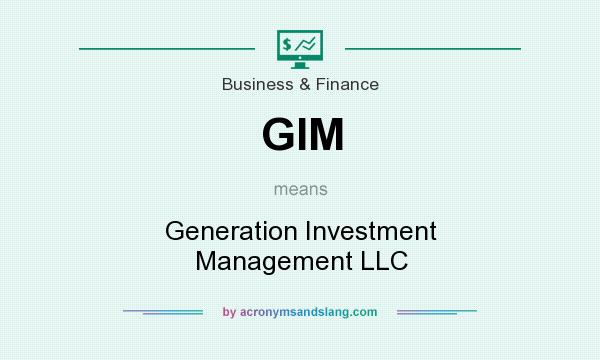 What does GIM mean? It stands for Generation Investment Management LLC