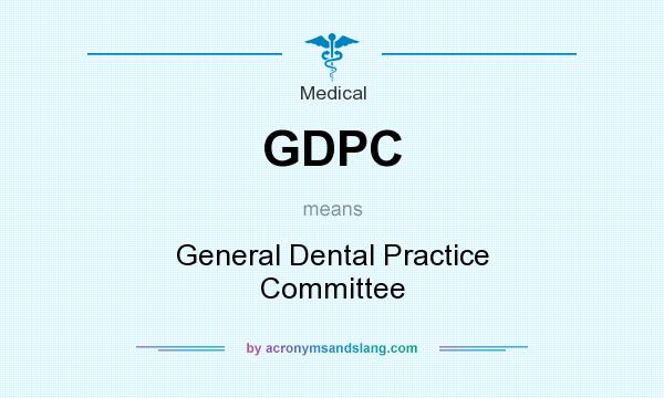 What does GDPC mean? It stands for General Dental Practice Committee