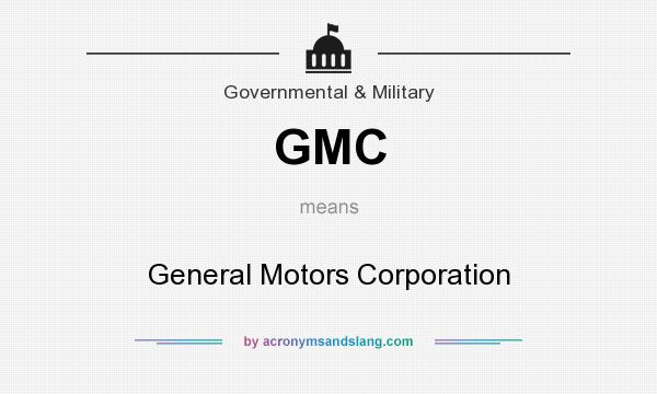 What does GMC mean? It stands for General Motors Corporation