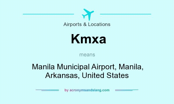 What does Kmxa mean? It stands for Manila Municipal Airport, Manila, Arkansas, United States