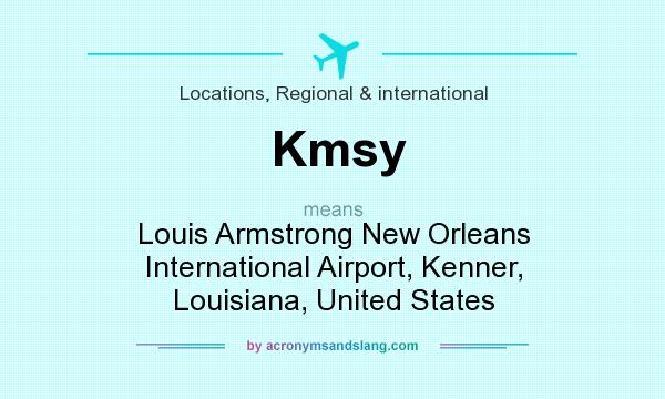 What does Kmsy mean? It stands for Louis Armstrong New Orleans International Airport, Kenner, Louisiana, United States
