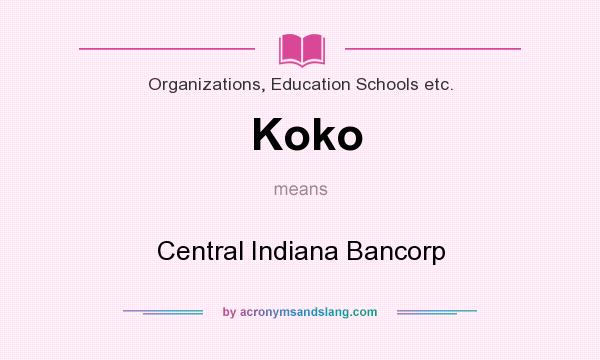What does Koko mean? It stands for Central Indiana Bancorp