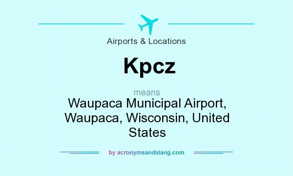 What does Kpcz mean? It stands for Waupaca Municipal Airport, Waupaca, Wisconsin, United States