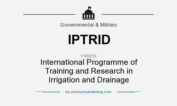 What does IPTRID mean? It stands for International Programme of Training and Research in Irrigation and Drainage