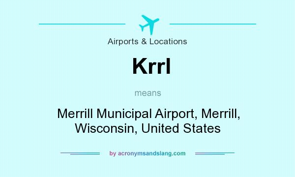 What does Krrl mean? It stands for Merrill Municipal Airport, Merrill, Wisconsin, United States