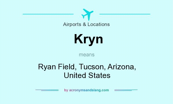 What does Kryn mean? It stands for Ryan Field, Tucson, Arizona, United States