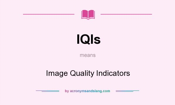 What does IQIs mean? It stands for Image Quality Indicators
