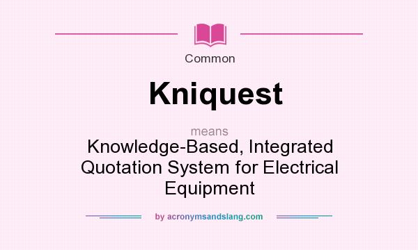 What does Kniquest mean? It stands for Knowledge-Based, Integrated Quotation System for Electrical Equipment