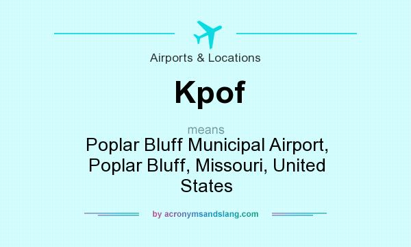 What does Kpof mean? It stands for Poplar Bluff Municipal Airport, Poplar Bluff, Missouri, United States