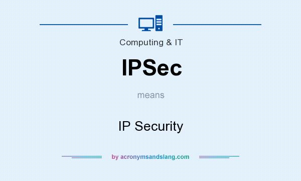 What does IPSec mean? It stands for IP Security