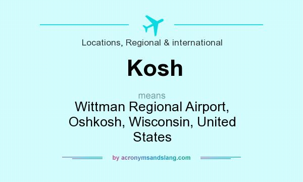 What does Kosh mean? It stands for Wittman Regional Airport, Oshkosh, Wisconsin, United States