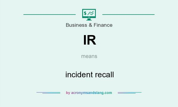 What does IR mean? It stands for incident recall