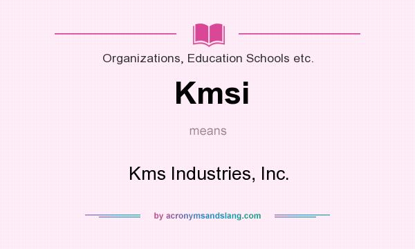 What does Kmsi mean? It stands for Kms Industries, Inc.