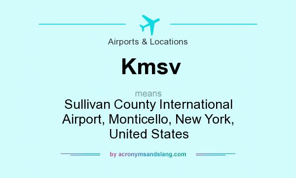 What does Kmsv mean? It stands for Sullivan County International Airport, Monticello, New York, United States