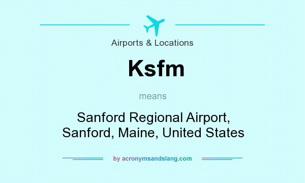 What does Ksfm mean? It stands for Sanford Regional Airport, Sanford, Maine, United States