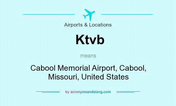 What does Ktvb mean? It stands for Cabool Memorial Airport, Cabool, Missouri, United States