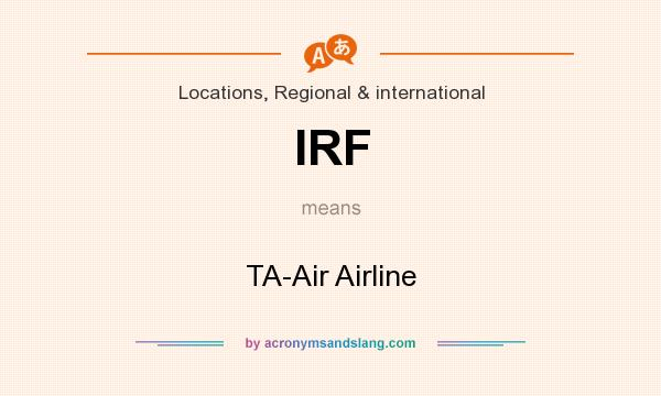 What does IRF mean? It stands for TA-Air Airline