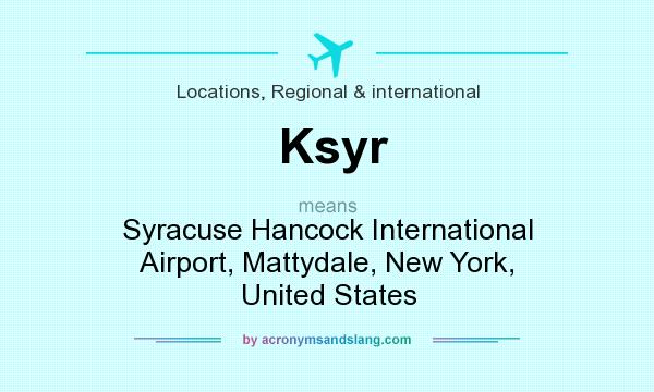 What does Ksyr mean? It stands for Syracuse Hancock International Airport, Mattydale, New York, United States