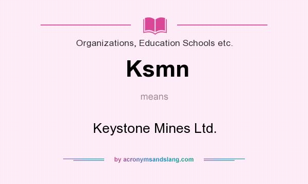 What does Ksmn mean? It stands for Keystone Mines Ltd.