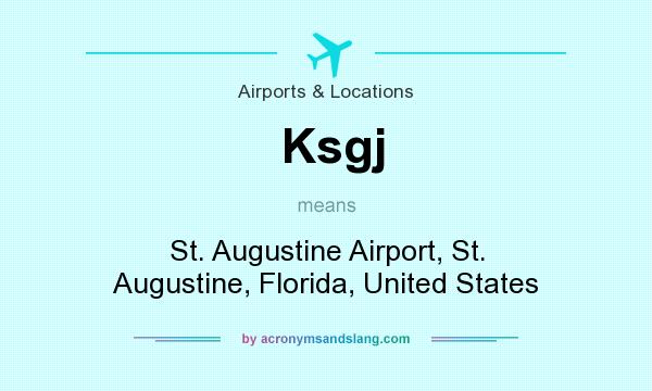 What does Ksgj mean? It stands for St. Augustine Airport, St. Augustine, Florida, United States