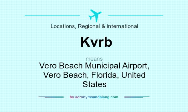 What does Kvrb mean? It stands for Vero Beach Municipal Airport, Vero Beach, Florida, United States
