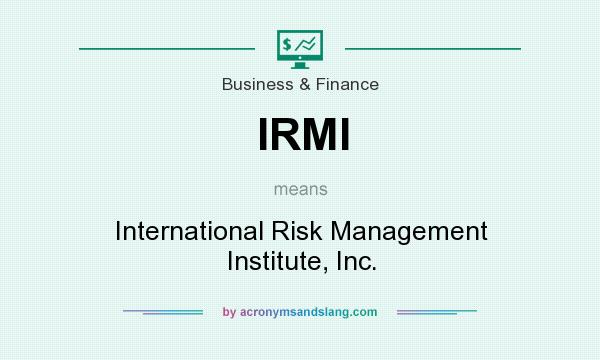 What does IRMI mean? It stands for International Risk Management Institute, Inc.