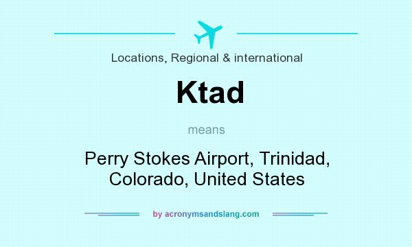 What does Ktad mean? It stands for Perry Stokes Airport, Trinidad, Colorado, United States
