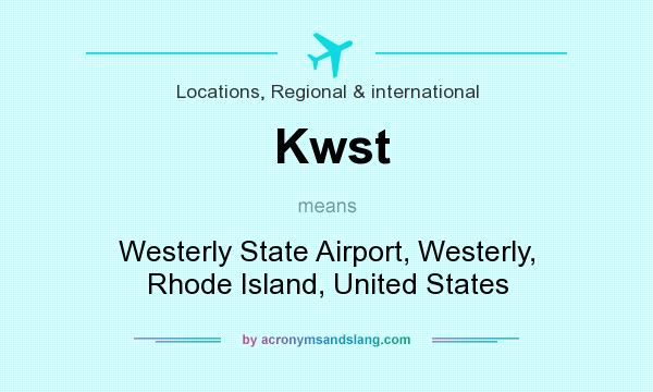 What does Kwst mean? It stands for Westerly State Airport, Westerly, Rhode Island, United States