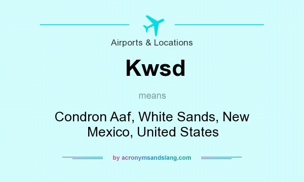 What does Kwsd mean? It stands for Condron Aaf, White Sands, New Mexico, United States