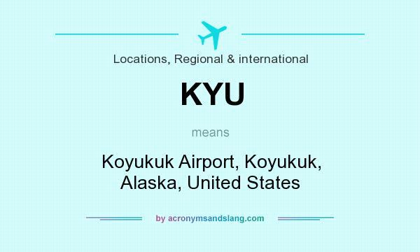 What does KYU mean? It stands for Koyukuk Airport, Koyukuk, Alaska, United States