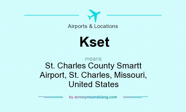 What does Kset mean? It stands for St. Charles County Smartt Airport, St. Charles, Missouri, United States