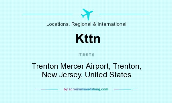 What does Kttn mean? It stands for Trenton Mercer Airport, Trenton, New Jersey, United States