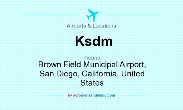 What does Ksdm mean? It stands for Brown Field Municipal Airport, San Diego, California, United States