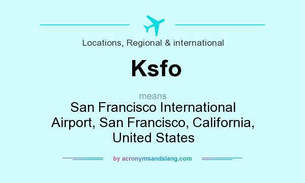 What does Ksfo mean? It stands for San Francisco International Airport, San Francisco, California, United States