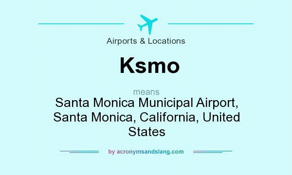 What does Ksmo mean? It stands for Santa Monica Municipal Airport, Santa Monica, California, United States
