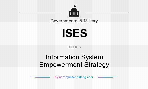 What does ISES mean? It stands for Information System Empowerment Strategy