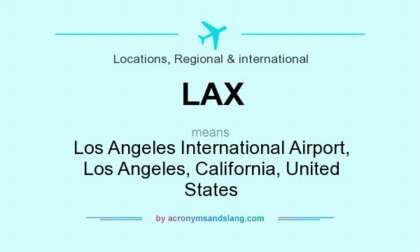 What does LAX mean? It stands for Los Angeles International Airport, Los Angeles, California, United States