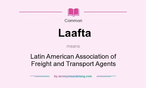 What does Laafta mean? It stands for Latin American Association of Freight and Transport Agents