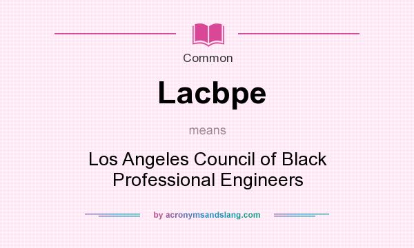 What does Lacbpe mean? It stands for Los Angeles Council of Black Professional Engineers