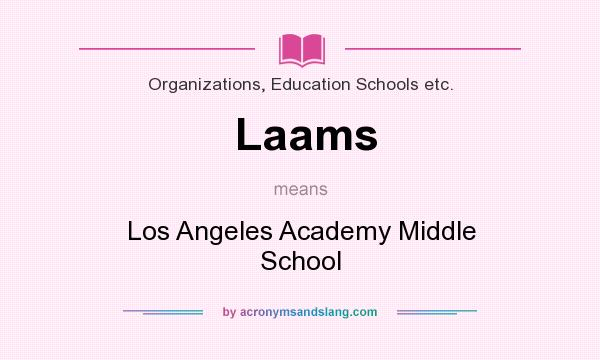 What does Laams mean? It stands for Los Angeles Academy Middle School
