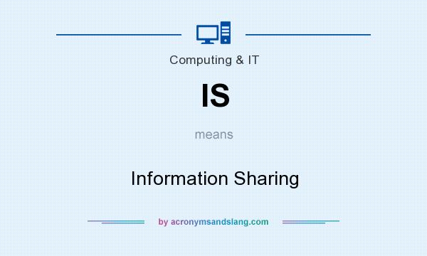 What does IS mean? It stands for Information Sharing