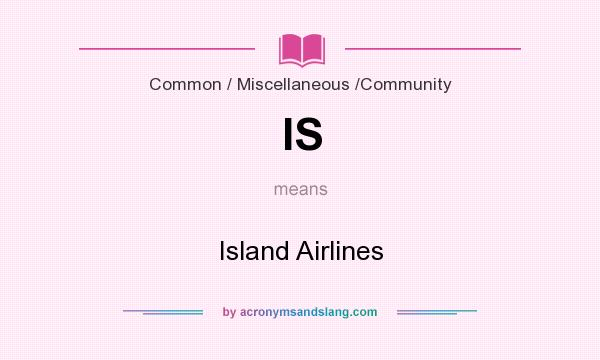 What does IS mean? It stands for Island Airlines