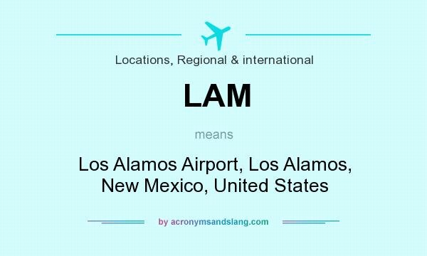 What does LAM mean? It stands for Los Alamos Airport, Los Alamos, New Mexico, United States