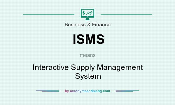 What does ISMS mean? It stands for Interactive Supply Management System