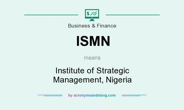 What does ISMN mean? It stands for Institute of Strategic Management, Nigeria