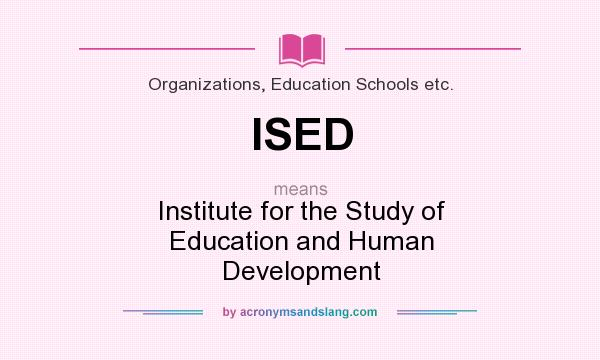 What does ISED mean? It stands for Institute for the Study of Education and Human Development