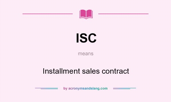 Isc - Installment Sales Contract In Undefined By Acronymsandslang.Com